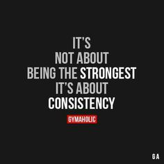 Consistency is better than being the strongest.