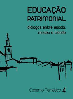 Caderno Temático 04  Educação Patrimonial: diálogos entre escola, museu e cidade