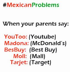 ༻❁༺ ❤️ ༻❁༺ #MexicanProblems | When Your Parents Say: •YouToo—(YouTube) •Madona—(McDonald's) •BesBuy—(Best Buy) •Moll—(Mall) •Tarjet—(Target) ༻❁༺ ❤️ ༻❁༺