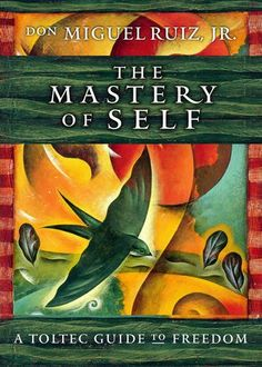 The Mastery of Self: A #Toltec Guide to Freedom by don Miguel Ruiz Jr. (May 2016) #donmiguelruiz #attachment