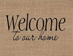 """Welcome To Our Home Burlap Art Print. """"WELCOME TO OUR HOME"""" If you are looking for a unique keepsake gift look no further! Our natural burlap fabric prints will be cherished for years to come! They make unique gifts for weddings, anniversaries, birthdays, engagements, housewarming, Christmas, Valentine's Day, Mother's Day, Father's Day and """"Just Because""""!! ~Printed with black ink onto real burlap ~Print measurements are 8.5"""" x 11"""" ~Print is designed to fit in an 11x14 frame that has a mat..."""