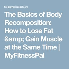 The Basics of Body Recomposition: How to Lose Fat & Gain Muscle at the Same Time - Hello HealthyHello Healthy Healthy Ways To Lose Weight Fast, Help Me Lose Weight, Fast Weight Loss Tips, Weight Loss Snacks, Weight Loss Meal Plan, How To Lose Weight Fast, Lose Fat Gain Muscle, Free Weight Loss Programs, Colon Cleanse Weight Loss