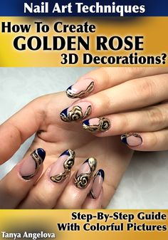 """Nail Art Techniques: How To Create """"Golden Rose"""" 3D Decorations Like a Pro?: Step By Step Guide With Colorful Pictures Kindle Edition at http://www.amazon.com/gp/product/B0167QV6H6"""