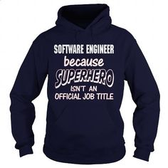 SOFTWARE ENGINEER - SUPER HERO - #sweats #tshirt designs. GET YOURS => https://www.sunfrog.com/LifeStyle/SOFTWARE-ENGINEER--SUPER-HERO-Navy-Blue-Hoodie.html?60505