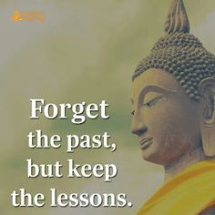 Forget the past but keep the lesson.