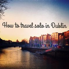 How to travel solo in Dublin, Ireland