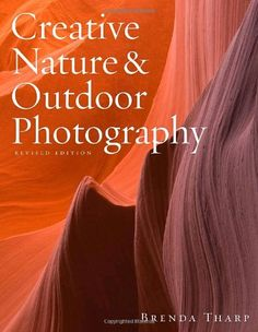 Amazon.com: Creative Nature & Outdoor Photography, Revised Edition (9780817439613): Brenda Tharp: Books