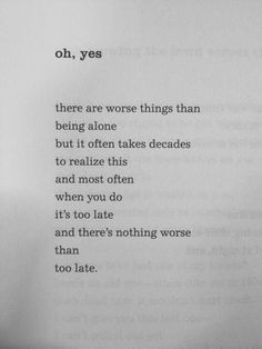 Oh yes, there are worse things than being alone.. —via http://ift.tt/2eY7hg4