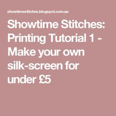 Showtime Stitches: Printing Tutorial 1 - Make your own silk-screen for under £5