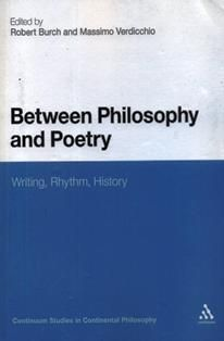 Between philosophy and poetry :   writing, rhythm, and history /  edited by Massimo Verdicchio and Robert Burch. B 66 B
