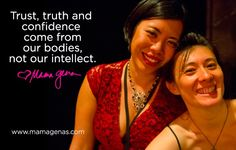 Trust, truth, and confidence come from our bodies, not our intellect. -@mamagenas #dailyfluff Like this? Subscribe for Daily Fluff here: http://mamagenas.com/daily-fluff?sig=12&utm_source=pin-email-share