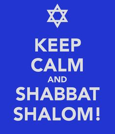 KEEP CALM AND SHABBAT SHALOM! - KEEP CALM AND CARRY ON Image Generator - brought to you by the Ministry of Information