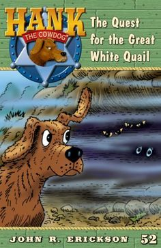 The Quest for the Great White Quail (Hank the Cowdog) by John R. Erickson. $5.04. Publisher: Maverick Books, Inc. (November 19, 2012). 86 pages