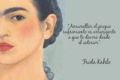 """To keep one's suffering under lock and key is to risk being eaten from within."" - Frida Kahlo"