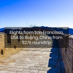 Flights from San Francisco, USA to Beijing, China from $376 roundtrip