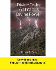 Divine Order Attracts Divine Power (9780982794982) Richard Davis, PhD Lois Sheer , ISBN-10: 0982794983  , ISBN-13: 978-0982794982 ,  , tutorials , pdf , ebook , torrent , downloads , rapidshare , filesonic , hotfile , megaupload , fileserve