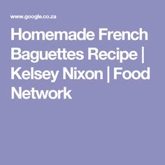 Homemade French Baguettes Recipe | Kelsey Nixon | Food Network