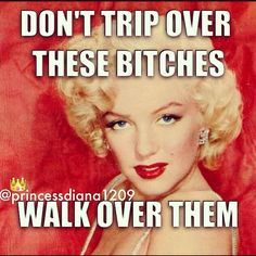 All you know about me anymore is my name and nothing else. i walk right over people like you. Bye Felicia