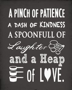 A pinch of patience, a dash of kindness, a spoonful of laughter and a heap of love.  Kitchen wall art print