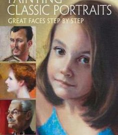 Painting Classic Portraits: Great Faces Step By Step PDF