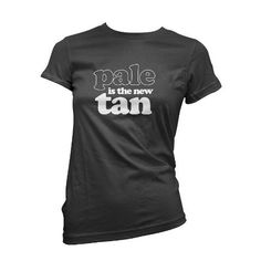 Pale Is The New Tan Women's T-shirt  (Many Colors) Funny Womans T-shirt