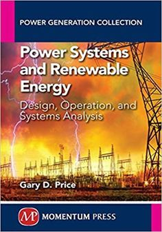 Power Systems and Renewable Energy.    Power Systems and Renewable Energy eBook PDF Free Download Edited by Gary D. Price Design, Operation and Systems Analysis Publi.... Get it Free at https://freebooksforall.xyz/power-systems-and-renewable-energy-ebook-free-download/