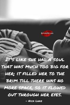 It's like she had a soul that was much too big for her; it filled her to the brim till there was no more space, so it flowed out through her eyes. ~ Nick Lake <3 So many more amazing quotes on our Facebook page.  Come visit us! https://www.facebook.com/LoveSexIntelligence  #quotes #womenquotes #soulquotes