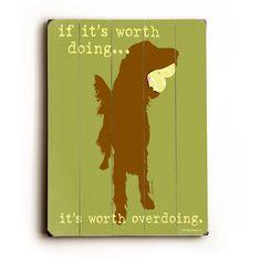 Worth Doing Dog Wood Sign