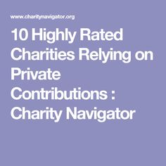 10 Highly Rated Charities Relying on Private Contributions : Charity Navigator