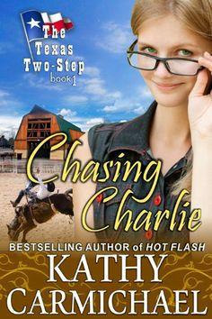 Chasing Charlie (The Texas Two-Step Series, Book 1) by Kathy Carmichael, http://www.amazon.com/dp/B00CFXOY48/ref=cm_sw_r_pi_dp_xSU3tb1HQJYJV