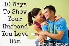 What is your favorite way to show your husband you love him?