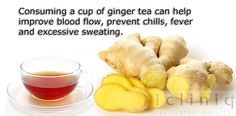 Consuming a #cup of #ginger #tea can #help improve #blood flow, as well as help prevent chills, fever and excessive sweating.