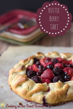 Rustic Berry Tart - using fresh berries; it's an easy dessert | Cooking on the Front Burner #berries #tart
