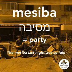 Mesiba =Party in Hebrew