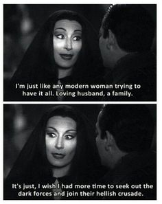 """I'm just like any modern woman..."" I come from an Adams family of women. Lol"