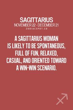 Sagittarius Woman: Is Likely To Be Spontaneous, Full Of Fun, Relaxed, Casual, And Oriented Toward A Win-Win Scenario.