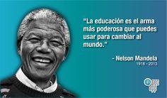 """""""La educación es el arma más poderosa que puedes usar para cambiar al mundo."""" -Nelson Mandela 1918 - 2013"""