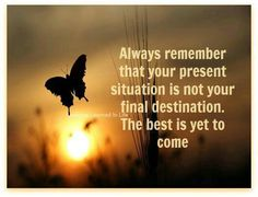 Always remember that your present situation in your final destination the best is yet to come saying quotes Inspirational Quotes Pictures, Motivational Quotes, Inspiring Sayings, Unique Quotes, Awesome Quotes, Positive Words, Positive Quotes, Positive Life, Positive Living