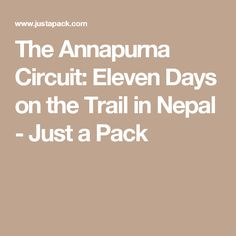 The Annapurna Circuit: Eleven Days on the Trail in Nepal - Just a Pack