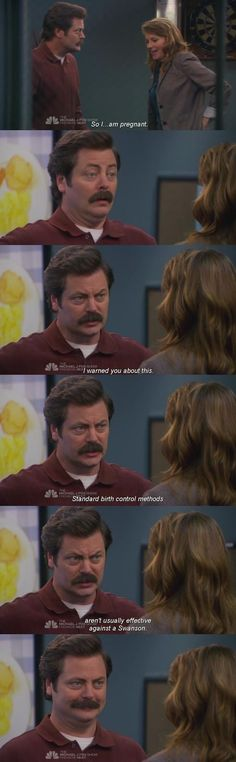Ron Swanson: Standard birth-control methods aren't usually effective against a Swanson.
