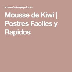 Mousse de Kiwi | Postres Faciles y Rapidos