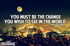 You must be the change you wish to see in the world. - Mahatma Gandhi. Follow for more quotes: https://www.pinterest.com/SecretEntourage/