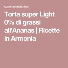 Torta super Light 0% di grassi all'Ananas | Ricette in Armonia