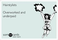 Hairstylists Overworked and underpaid   Workplace Ecard