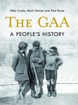 The GAA – A People's History by Mike Cronin, Mark Duncan and Paul Rouse tells of how the GAA carved a unique place at the heart of Irish life; includes photos and historical documents. Published in Ireland by The Collins Press. Exciting News, Book Publishing, New Books, Irish, History, Memes, Sports, People, Ireland