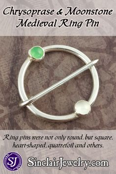 This pin is of a type popular throughout the Middle Ages, and even into the Renaissance. Intended for light to medium wear, they can be decorative or functional, and were worn by all classes. This one features a bright green chrysoprase and a white moonstone on the ring.  Perfect jewelry for SCA events, Medieval reenactment or Renaissance Faire.
