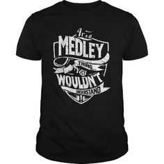 Its A Medley Thing You Wouldnt Understand #name #tshirts #MEDLEY #gift #ideas #Popular #Everything #Videos #Shop #Animals #pets #Architecture #Art #Cars #motorcycles #Celebrities #DIY #crafts #Design #Education #Entertainment #Food #drink #Gardening #Geek #Hair #beauty #Health #fitness #History #Holidays #events #Home decor #Humor #Illustrations #posters #Kids #parenting #Men #Outdoors #Photography #Products #Quotes #Science #nature #Sports #Tattoos #Technology #Travel #Weddings #Women