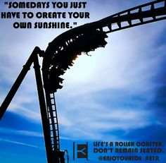 """Somedays you just have to create your own sunshine.""  Life's a roller coaster. Don't remain seated. @ENJOYOURIDE #EYR www.looseleafbrands.com"