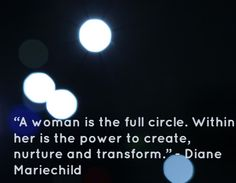 """""""A woman is the full circle. Within her is the power to create, nurture and transform. Inspirational Quotes For Women, Strong Women Quotes, Woman Quotes, Women Empowerment, Feelings, Create, Inspiring Quotes For Women, Lady Quotes, Wife Quotes"""