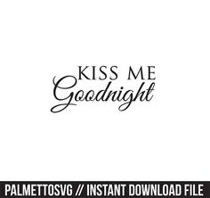 kiss me goodnight svg, Cricut Cut Files, Silhouette Cut Files  This listing is for an INSTANT DOWNLOAD. You can easily create your own projects. Can